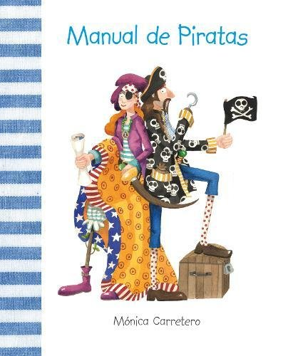 Manual de piratas (Manuales) Tapa dura – 1 abr 2010 Mónica Carretero Cuento de Luz SL 8493781436 Pirates;Fiction.