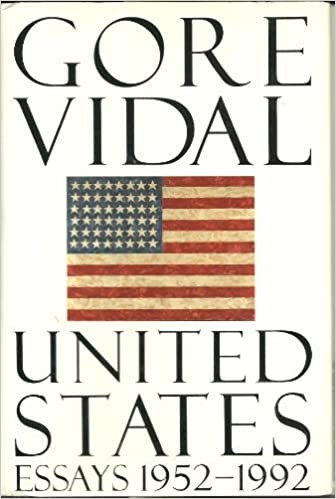 united states essays by gore vidal Gore vidal, the american writer in 1993, his volume united states: essays, 1951-91  his maternal grandfather was the senator thomas gore.