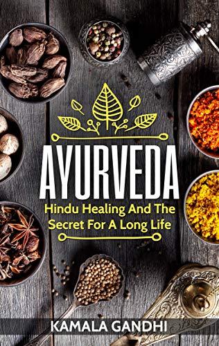 Ayurveda: Hindu Healing And The Secret For A Long Life (English Edition)