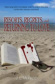 Resorts, Regrets, and Returning to Love by [Wilson, JL]