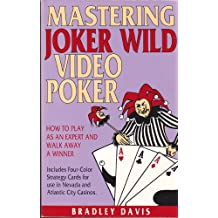 Mastering Joker Wild Video Poker: How to Play as an Expert and Walk Away a Winner