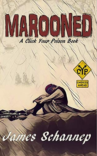 MAROONED: Will YOU Endure Treachery and Survival on the High Seas? (Click Your Poison) by [Schannep, James]