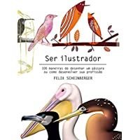 Ser Ilustrador: 100 maneiras de desenhar um passaro ou como desenvolver sua profissão