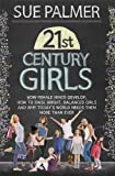 21st Century Girls: How Female Minds Develop, How to Raise Bright, Balanced Girls: What Every Parent Needs to Know