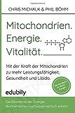 Mitochondrien. Energie. Vitalitaet.: Mit der Kraft der Mitochondrien-zu mehr Leistungsfähigkeit, Gesundheit und Libido.