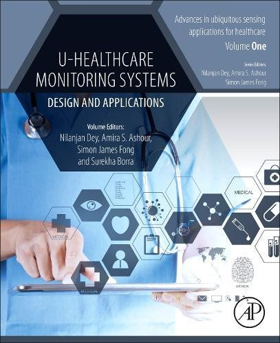 U-Healthcare Monitoring Systems: Volume 1: Design and Applications (Advances in ubiquitous sensing applications for healthcare) (Care Monitoring Systems)