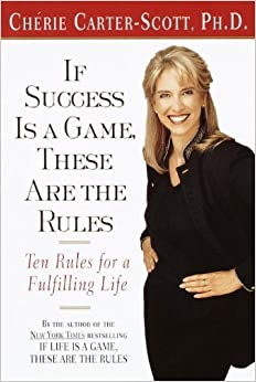 By ChǸrie Carter-Scott If Success Is a Game, These Are the Rules