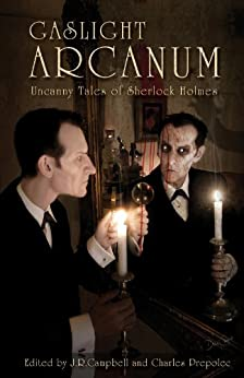 Gaslight Arcanum: Uncanny Tales of Sherlock Holmes by [Newman, Kim, Kevin Cockle, Lawrence C. Connolly, Simon Clark, Paul Kane, William Meikle, Tom English, Christopher Fowler]