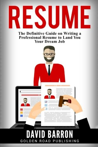 Resume  The Definitive Guide On Writing A Professional Resume To Land You Your Dream Job