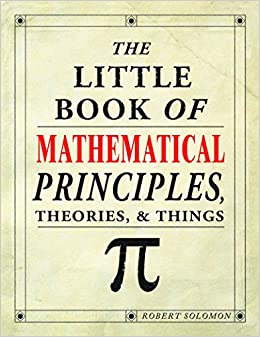 The Little Book of Mathematical Principles, Theories, & Things