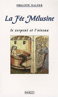 La Fée Mélusine : Le serpent et l'oiseau par Philippe Walter
