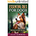Essential Oils for Dogs: 100 Easy and Safe Essential Oil Recipes to Solve your Dog's Health Problems (Alternative animal medicine, Small mammal Medicine, Aromatherapy, Holistic medicine)