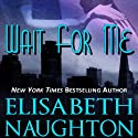 Wait for Me Audiobook by Elisabeth Naughton Narrated by Erin Bennett
