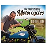 How to Pick Vintage Motorcycles, Frank Fritz, 0794840698