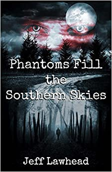 Phantoms Fill the Southern Skies by Jeff Lawhead (2016-01-23)