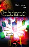 New Developments in Computer Networks