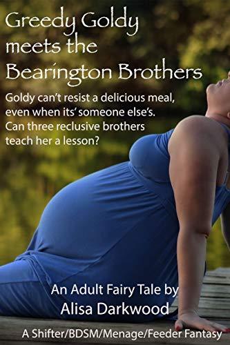 Greedy Goldy Meets The Bearington Brothers: A Shifter/BDSM/Menage/Feeder  Fantasy
