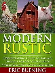 Modern Rustic: Homesteading Guide to Raising Animals for Self-Sufficiency: A Practical Guide to Raising Chickens, Goats and Pigs (English Edition)