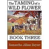 The Taming of a Wild Flower: Book Three: Amish, Christian Romance (Little Wild Flower 3) ~ Samantha Jillian Bayarr