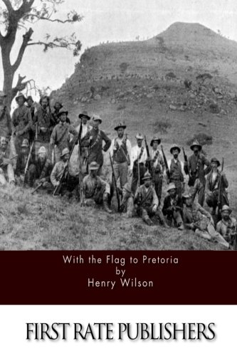 With the Flag to Pretoria Henry Wilson