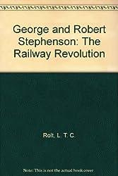 George and Robert Stephenson: The Railway Revolution