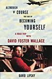 Image of Although Of Course You End Up Becoming Yourself: A Road Trip with David Foster Wallace