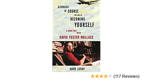 Amazon although of course you end up becoming yourself a road amazon although of course you end up becoming yourself a road trip with david foster wallace ebook david lipsky kindle store fandeluxe Image collections