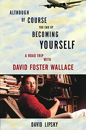 Although Of Course You End Up Becoming Yourself: A Road Trip with David Foster Wallace Pdf