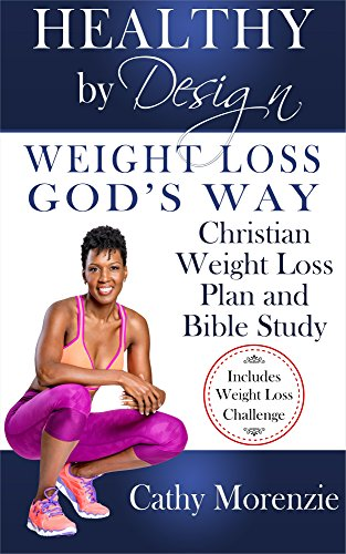 Healthy by Design: Weight Loss, God's Way: Christian Weight Loss Plan and Bible Study