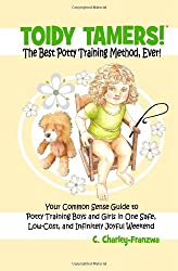 Toidy Tamers! The Best Potty Training Method, Ever!: Your Common Sense Guide to Potty Training boys and Girls in One Safe, Low-Cost, and Infinitely Joyful Weekend