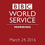 March 24, 2016: Morning |  BBC Newshour