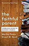 The Faithful Parent, Martha Peace and Stuart Scott, 1596382015