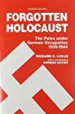 Forgotten Holocaust: The Poles Under German Occupation, 1939-1944