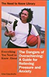 Everything You Need to Know about the Dangers of Overachieving, John Giacobello, 0823931072