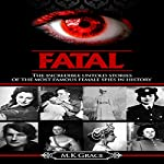 Fatal: The Incredible Untold Stories of the Most Famous Female Spies in History | M.K Grace
