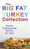 img - for The Big Fat Turkey Collection: Classic Thanksgiving Stories for Kids: 40+ Tales in One Volume: Mrs. November's Party, How We Kept Thanksgiving at Oldtown, ... A Mystery in the Kitchen and many more book / textbook / text book