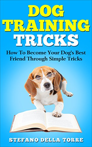 Dog Training Tricks: How to Become Your Dog's Best Friend through Simple Tricks (Kindle Books Dog Training)