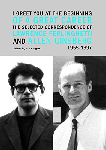 Image of I Greet You at the Beginning of a Great Career: The Selected Correspondence of Lawrence Ferlinghetti and Allen Ginsberg, 1955-1997