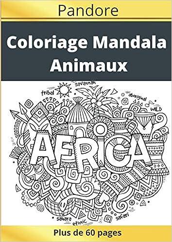 Amazon Coloriage Mandala Animaux Plus De 60 Coloriages Adultes Mandalas Anti Stress Animaux Le Premier Cahier De Coloriage Sur Papier Artiste Au Format A4 Sans Bavure Par Mr Color Pandore Africa