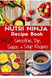 img - for Nutri Ninja Recipe Book: 140 Recipes for Smoothies, Soups, Sauces, Dips, Dressings and Butters book / textbook / text book