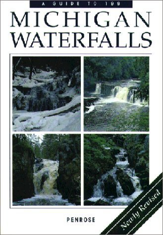 A Guide to 199 Michigan Waterfalls, Revised Edition by Laurie Penrose (1996-05-03)