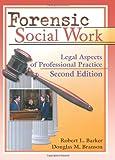 Forensic Social Work : Legal Aspects of Professional Practice, Robert L. Barker, Douglas M. Branson, 078900867X