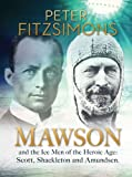 img - for Mawson: And the Ice Men of the Heroic Age: Scott, Shackleton and Amundsen. book / textbook / text book