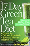 The 17-Day Green Tea Diet: 4 Cups of Tea, 4 Delicious Superfoods, 4 Steps to a Slimmer, Healthier You!