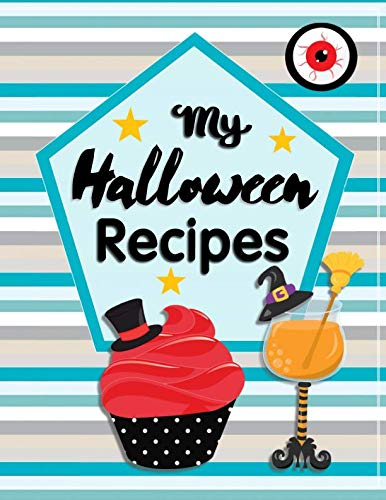 My Halloween Recipes: Blank Recipe Book For Kids To Write In Their Startling Sweets And Thrilling Treats (Cooking With Kids)