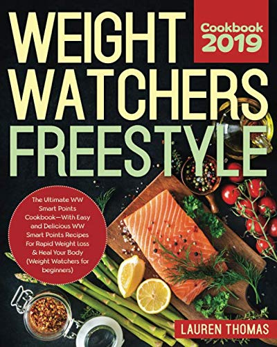 Weight Watchers Freestyle Cookbook #2019: The Ultimate WW Smart Points Cookbook -With Easy and Delicious WW Smart Points Recipes for Rapid Weight Loss & Heal Your Body (Weight Watchers for beginners)