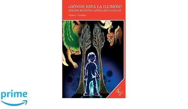 ¿DONDE ESTA LA ILUSIÓN? (Spanish Edition): ALBERTO Trinidad: 9788493718022: Amazon.com: Books