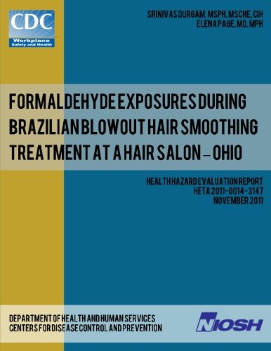 Read Online Formaldehyde Exposures During Brazilian Blowout Hair Smoothing Treatment at a Hair Salon ? Ohio (Health Hazard Evaluation Report HETA 2011-0014-3147) pdf