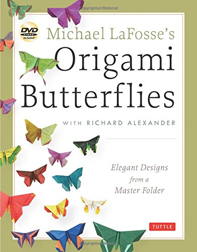 Michael LaFosse's Origami Butterflies: Elegant Designs from a Master Folder [Origami Book with DVD, 26 Designs] (The Origami Master)
