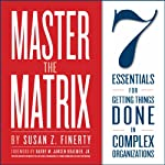 Master the Matrix: 7 Essentials for Getting Things Done in Complex Organizations | Harry Kraemer,Susan Z. Finerty